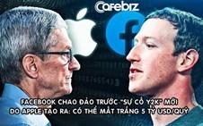 Apple đang tạo ra 'sự cố Y2K' mới khiến Facebook chao đảo Có thể thổi bay 5 tỷ USD lợi nhuận quý 2 2021 của MXH tỷ dân